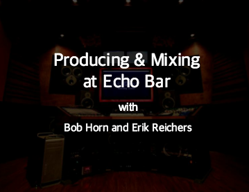 Producing & Mixing at Echobar Studios with Bob Horn and Erik Reichers